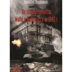 N straży Pomorza. Walki o Bydgoszcz w 1945 roku - Krzysztof Drozdowski - Książka
