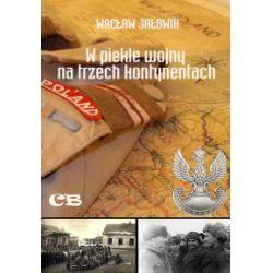 W piekle wojny na trzech kontynentach - Wacław Jałowik - Książka Pozostałe