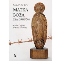 Matka Boża zza drutów. Historia figurki z obozu Auschwitz - Teresa Wontor-Cichy - Książka