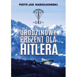 Urodzinowy prezent dla Hitlera - Piotr Jan Nasiołkowski - Książka Pozostałe