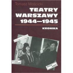 Teatry Warszawy 1944-1945 - Tomasz Mościcki - Książka Pozostałe