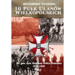 16 Pułk Ułanów Wielkopolskich im. gen. dyw. Gustawa Orlicza-Dreszera 1918-1939 - K. Drozdowski, P. Jerzykowski - Książka