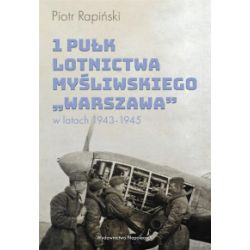 """1 Pułk Lotnictwa Myśliwskiego """"Warszawa"""" w latach 1943-1945 - Piotr Rapiński - Książka"""