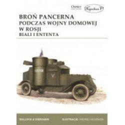 Broń pancerna podczas wojny domowej w Rosji Biali i Ententa - David Bullock, Aleksander Dieriabin - Książka
