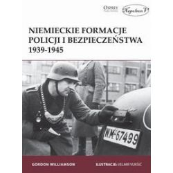 Niemieckie formacje policji i bezpieczeństwa 1939-1945 - Gordon Williamson - Książka Pozostałe