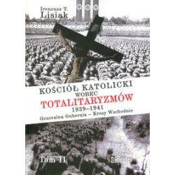Kościół katolicki wobec totalitaryzmów 1939-1941. Generalna Gubernia - Kresy Wschodnie. Tom II - Ireneusz T. Lisiak - Książka Pozostałe