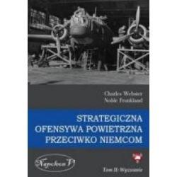Strategiczna ofensywa powietrzna przeciwko Niemcom. Tom 2. Wyzwanie - Charles Webter, Noble Frankland - Książka Zagraniczne