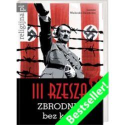 III Rzesza. Zbrodnia bez kary - Joanna Wieliczka-Szarkowa - Książka Pozostałe