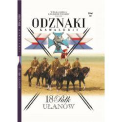Wielka Księga Kawalerii Polskiej 1918-1939. Odznaki Kawalerii. Tom 10.18 Pułk Ułanów - Książka