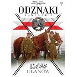 Wielka Księga Kawalerii Polskiej 1918–1939. Odznaki Kawalerii. Tom 2. 15 Pułk Ułanów. Wielka Księga Kawalerii Pol