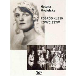 Pośród klęsk i zwycięstw - Helene Mycielska - Książka Pozostałe