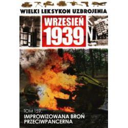 Wielki Leksykon Uzbrojenia. Wrzesień 1939. Tom 159. Improwizowana broń przeciwpancerna - praca zbiorowa - Książka
