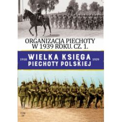 Wielka Księga Piechoty Polskiej 1918–1939. Tom 34. Organizacja piechoty w 1939 roku, część 1 - praca zbiorowa - Książka