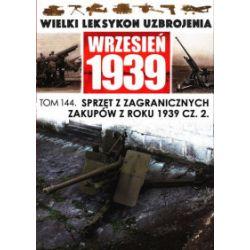 Wielki Leksykon Uzbrojenia Wrzesień 1939. Tom 144. Sprzęt z zagranicznych zakupów z roku 1939, część 2 - praca zbiorowa - Książka