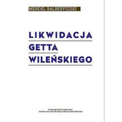 Likwidacja getta wileńskiego - Mendel Balberyszski - Książka