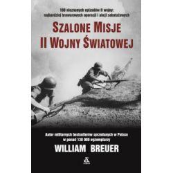 Szalone misje II wojny światowej - William Breuer - Książka Historia powszechna