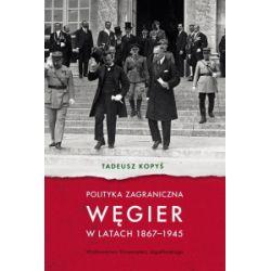 Polityka zagraniczna Węgier w latach 1867-1945 - Tadeusz Kopyś - Książka Historia powszechna
