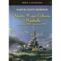 Aleuty, Wyspy Gilberta i Marshalla - Samuel Eliot Morison - Książka Historia powszechna