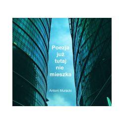 Poezja Już Tutaj Nie Mieszka. CD - Muracki, Antoni - Płyta CD