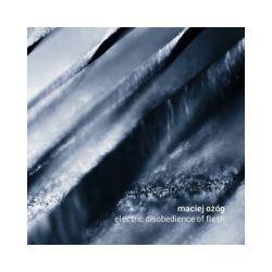 Electric Disobedience Of Flesh. CD - Ożóg, Maciej - Płyta CD
