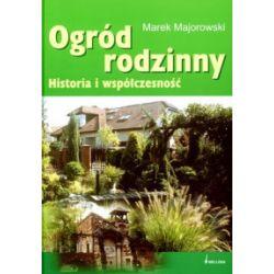 Ogród rodzinny. Historia i współczesność - Marek Majorowski - Książka Pozostałe