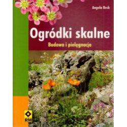 Ogródki skalne. Budowa i pielęgnacja - Angela Beck - Książka