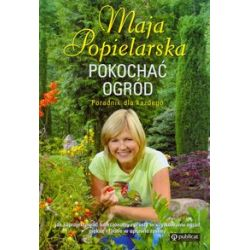 Pokochać ogród - Maja Popielarska - Książka