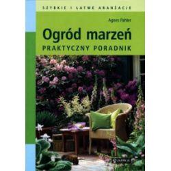 Ogród marzeń. Praktyczny poradnik - Agnes Pahler - Książka