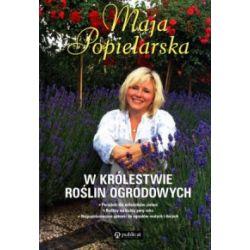 W królestwie roślin ogrodowych - Maja Popielarska - Książka