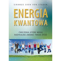 Energia kwantowa. Ćwiczenia, które mogą radykalnie zmienić twoje życie - Siranus Sven von Staden - Książka Pozostałe