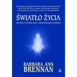 Światło życia metody wyzwalania uzdrawiającej energii wyd. 3 - Barbara Ann Brennan - Książka Pozostałe