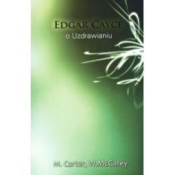 Edgar Cayce o uzdrawianiu - Mary Ellen Carter - Książka Zagraniczne