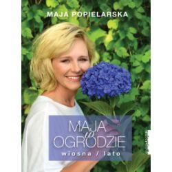 Maja w ogrodzie. Wiosna/lato - Maja Popielarska - Książka