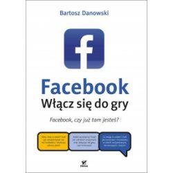 Facebook. Włącz się do gry - Bartosz Danowski - Książka Pozostałe