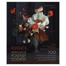 Kwiaty aranżacje pomysły dodatki - Alethea Harampolis, Jill Rizzo - Książka