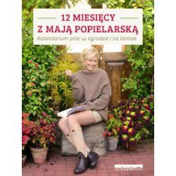 12 miesięcy z Mają Popielarską. Kalendarium prac w ogrodzie i na tarasie - Maja Popielarska - Książka