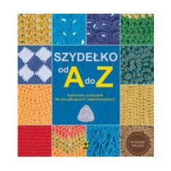 Szydełko od A do Z (wydanie 2020) - praca zbiorowa - Książka