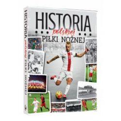 Historia polskiej piłki nożnej - praca zbiorowa - Książka