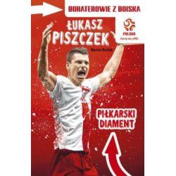 PZPN. Bohaterowie z boiska. Łukasz Piszczek. Piłkarski diament - Marcin Rosłoń - Książka