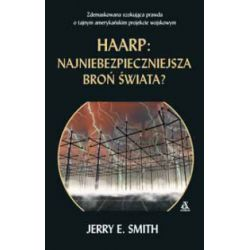 HAARP. Najniebezpieczniejsza broń świata - Jerry E. Smith - Książka
