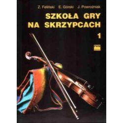 Szkoła gry na skrzypcach, część 1 - Zenon Feliński, Emil Górski, Józef Powroźniak - Książka