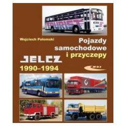 Pojazdy samochodowe i przyczepy. Jelcz 1990-94 - Wojciech Połomski - Książka