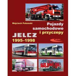 Pojazdy samochodowe i przyczepy Jelcz 1995-1998 - Wojciech Połomski - Książka