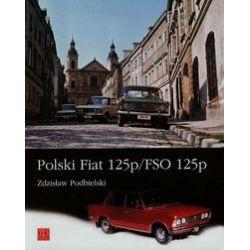 Polski Fiat 125p/FSO 125p - Zdzisław Podbielski - Książka