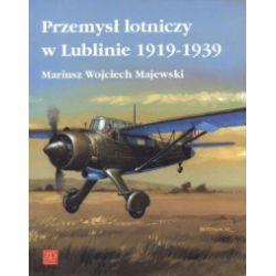 Przemysł lotniczy w Lublinie 1919 -1939 - Mariusz Wojciech Majewski - Książka