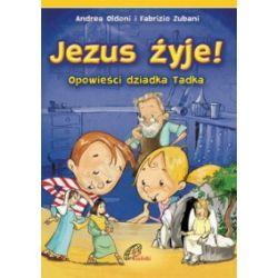 Jezus żyje! Opowieści dziadka Tadka - praca zbiorowa - Książka