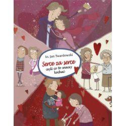 Serce za serce, czyli co to znaczy kochać - Jan Twardowski - Książka