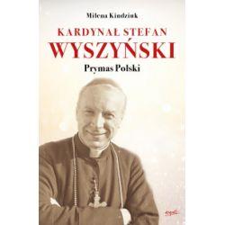Kardynał Stefan Wyszyński. Prymas Polski - Milena Kindziuk - Książka