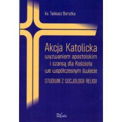 Akcja Katolicka wyzwaniem apostolskim i szansą dla Kościoła we współczesnym świecie - Tadeusz Borutka - Książka