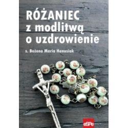 Różaniec z modlitwą o uzdrowienie - Bożena Maria Hanusiak - Książka
